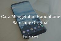 Cara Mengetahui Handphone Samsung Original