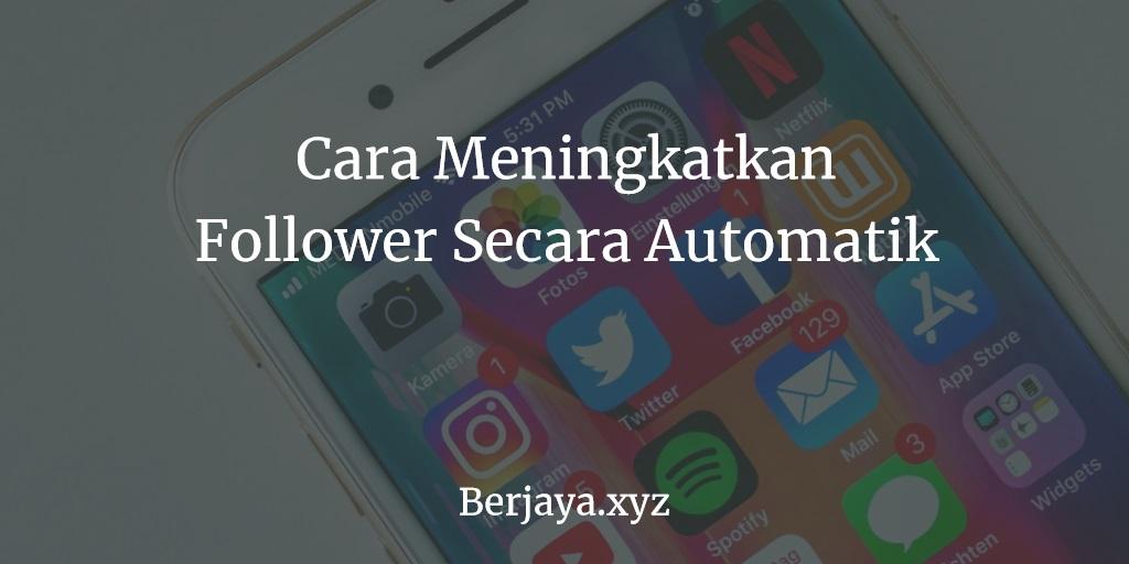 Cara Meningkatkan Follower Secara Automatik