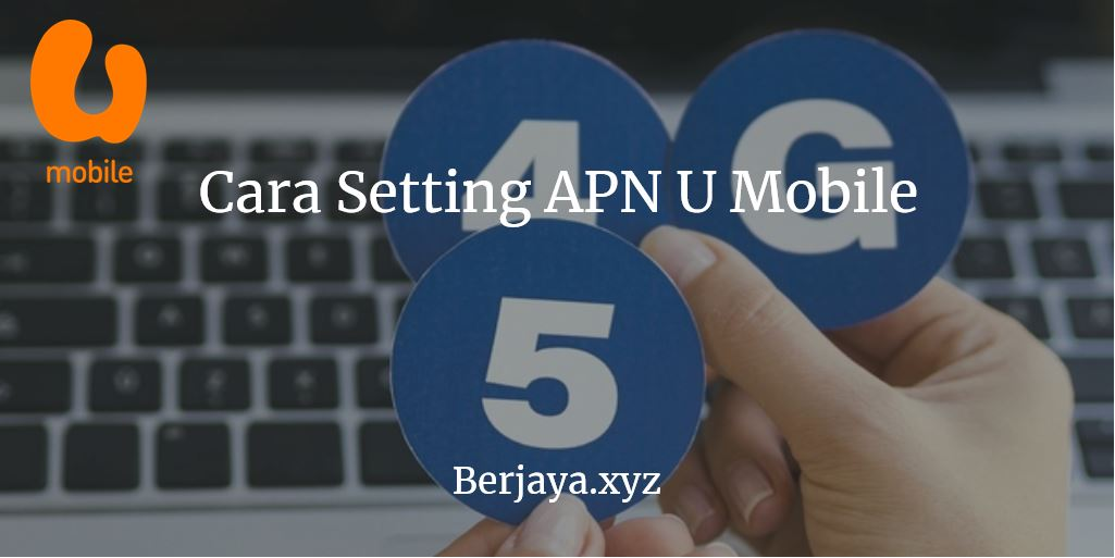 Cara Setting APN U Mobile