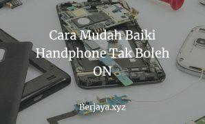Cara Baiki Handphone Tak Boleh ON