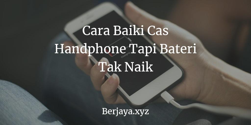 Cas Handphone Tapi Bateri Tak Naik