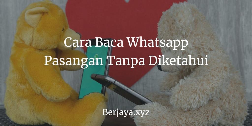 Cara Baca Whatsapp Pasangan Tanpa Diketahui