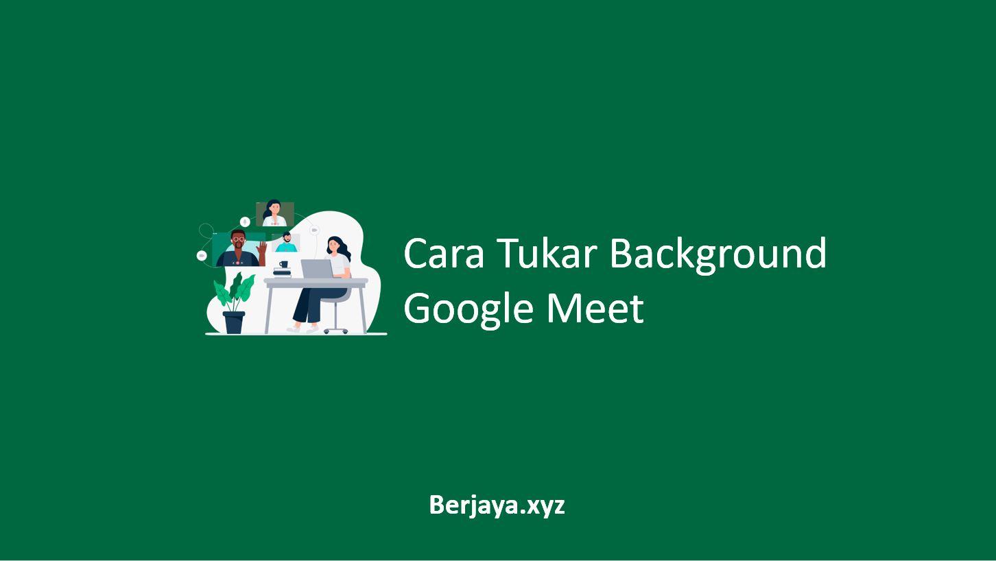 Cara Tukar Background Google Meet